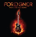 The Flame Still Burns/Foreigner