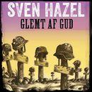 Glemt af Gud - Sven Hazels krigsromaner 11 (uforkortet)/Sven Hazel