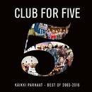 Kaikki parhaat - Best Of 2003 - 2016/Club For Five