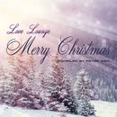 Merry Christmas - Love Lounge/Merry Christmas - Love Lounge