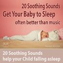 Get Your Baby to Sleep: 20 Soothing Sounds Help Your Child Falling Asleep - Often Better Than Music/Torsten Abrolat