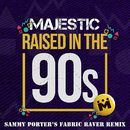 Raised In The 90s (Sammy Porter's Fabric Raver Remix)/Majestic