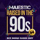 Raised In The 90s (Ben Dooks Radio Edit)/Majestic