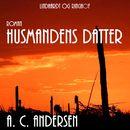 Husmandens datter (uforkortet)/A. C. Andersen