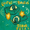 Cactus versus Brezel/Stereo Total
