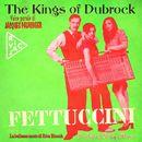 Fettuccini/The Kings of Dubrock
