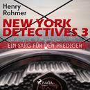 Ein Sarg für den Prediger - New York Detectives 3 (Ungekürzt)/Henry Rohmer