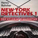 Der Killer von Manhattan - New York Detectives 1 (Ungekürzt)/Henry Rohmer