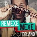 Remexe mexe/Delano