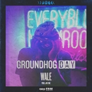Groundhog Day/Wale