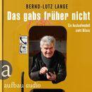 Das gabs früher nicht - Ein Auslaufmodell zieht Bilanz (Live-Mittschnitt einer Lesung)/Bernd-Lutz Lange