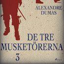 De tre musketörerna 3 (oförkortat)/Alexandre Dumas