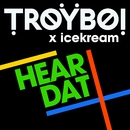 Hear Dat/TroyBoi x icekream