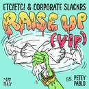 Raise Up (feat. Petey Pablo) [VIP]/ETC!ETC! & Corporate Slackrs