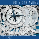 It's Time!/Lou Six Dreaming