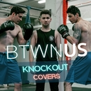 Knockout Covers/Btwn Us