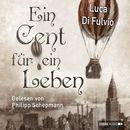 Ein Cent für ein Leben (Ungekürzt)/Luca Di Fulvio