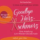 Goodbye Herzschmerz - Eine Anleitung zum Wieder-Glücklichsein (Ungekürzte Lesung)/Elena-Katharina Sohn