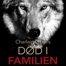 Død i familien - True Blood 10 (uforkortet)/Charlaine Harris