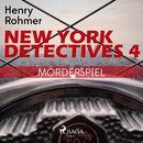 Mörderspiel - New York Detectives 4 (Ungekürzt)/Henry Rohmer