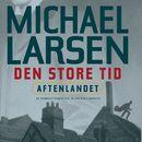 Aftenlandet - Den store tid 1 (uforkortet)/Michael Larsen