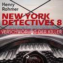 Verschwörung der Killer - New York Detectives 8 (Ungekürzt)/Henry Rohmer