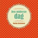 Den midterste dag (uforkortet)/Martha Christensen