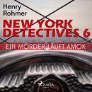 Ein Mörder läuft Amok - New York Detectives 6 (Ungekürzt)/Henry Rohmer