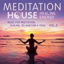 Healing Energy, Vol. 2 - Music for Meditation, Healing, Relaxation & Yoga/Meditation House