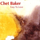 Easy to Love/Chet Baker