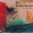 Jazz Me Blues/Bix Beiderbecke