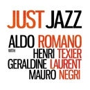 Just Jazz (feat. Henri Texier, Géraldine Laurent & Mauro Negri) [Limited Edition]/Aldo Romano