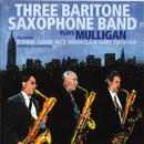 Plays Mulligan (feat. Ronnie Cuber, Nick Brignola & Gary Smulyan)/Three Baritone Saxophone Band