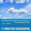 11 Minuten Sorgenfrei - Durch die Wolken - Traumreise, Autogenes Training - Tiefenentspannung ganz einfach!/Franziska Diesmann / Torsten Abrolat