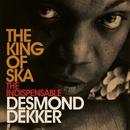 King Of Ska: The Indispensable Desmond Dekker/Desmond Dekker