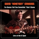 "I'm Gonna Tell You Somethin' That I Know: Live At The G Spot/David ""Honeyboy"" Edwards"