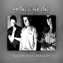 Silver Anniversary/Today Is The Day