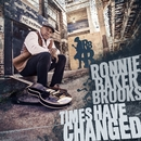 Times Have Changed/Ronnie Baker Brooks