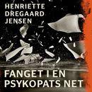 Fanget i en psykopats net (uforkortet)/Henriette Dregaard Jensen