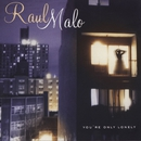 You're Only Lonely/Raul Malo