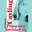 Prinsessen forelsker sig (uforkortet)/Ib Henrik Cavling