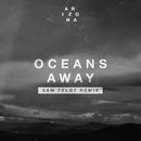 Oceans Away (Sam Feldt Remix)/A R I Z O N A