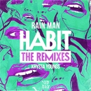 Habit (The Remixes)/Rain Man & Krysta Youngs