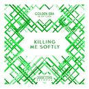 Killing Me Softly/Golden Era Collective