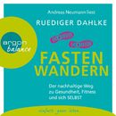 Fasten-Wandern - Der nachhaltige Weg zu Gesundheit, Fitness und sich selbst (Gekürzte Lesung)/Ruediger Dahlke