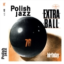 Birthday (Polish Jazz)/Extra Ball