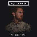 Be The One/Jack Hawitt