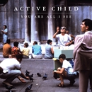 You Are All I See/Active Child