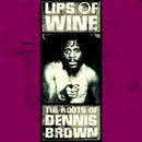 Lips of Wine - The Roots of Dennis Brown/Dennis Brown
