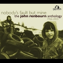 Nobody's Fault But Mine (The John Renbourn Anthology 1966-2005)/John Renbourn